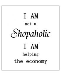 Black & White 24 I am not a Shopaholic, i am helping the economy